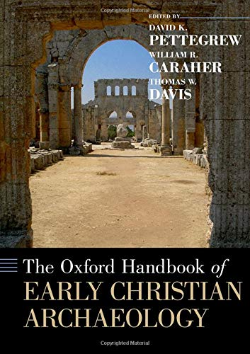 The Oxford Handbook of Early Christian Archaeology (Oxford Handbooks)