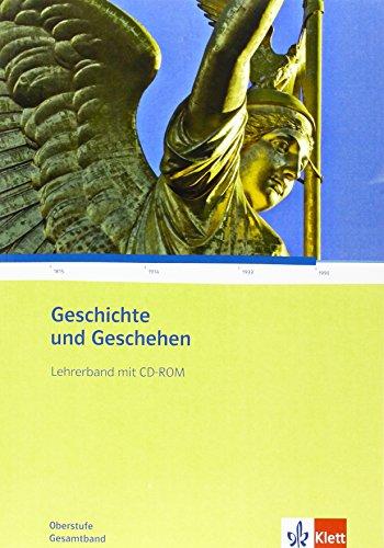 Geschichte und Geschehen Gesamtband. Allgemeine Ausgabe Gymnasium: Lehrerband mit CD-ROM Klasse 10-13 (Geschichte und Geschehen Oberstufe)
