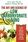 The Art and Science of Low Carbohydrate Living - An Expert Guide to Making the Life-Saving Benefits of Carbohydrate Restriction Sustainable and Enjoyable