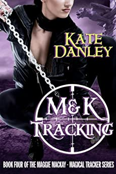 M&K Tracking (Maggie MacKay Magical Tracker Book 4) (English Edition) par [Danley, Kate]