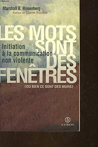 Les Mots sont des fenêtres (ou bien ce sont des murs) : Initiation à la communication non violente