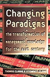 By Thomas Clarke - Changing Paradigms: The Transformation of Management Knowledge for The 21st Century