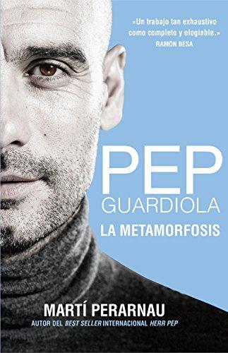 Pep Guardiola. La metamorfosis por Martí Perarnau