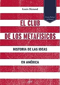 El club de los metafísicos par Louis Menand