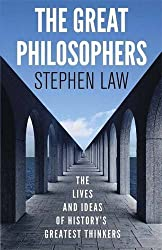 The Great Philosophers: The Lives and Ideas of History's Greatest Thinkers by Stephen Law (2016-07-26)