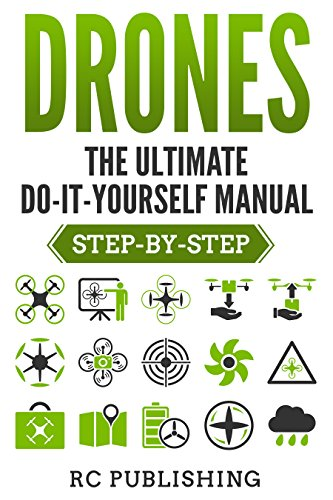 DRONES: The Ultimate Do-It-Yourself Manual (Step-by-Step) (English Edition)