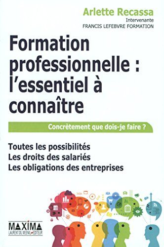 Formation professionnelle : l'essentiel à connaître: Toutes les possibilités, les droits des salariés, les obligations des entreprises (Hors collection)