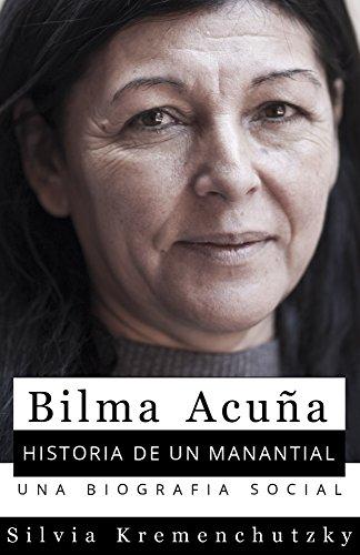 Bilma Acuña. Historia de un manantial: Una biografìa social