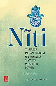 Niti: Timeless Indian Wisdom Lessons on Business Success, Wealth and Power by [Dutt, Ashu, Dutt, Anav]
