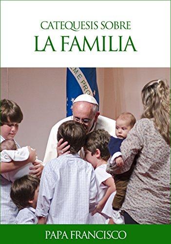 Catequesis sobre la familia por Papa Francisco
