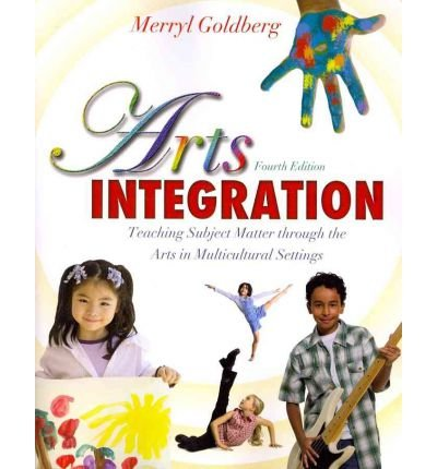 By Goldberg, Merryl Ruth ( Author ) [ Arts Integration: Teaching Subject Matter Through the Arts in Multicultural Settings By Apr-2011 Paperback