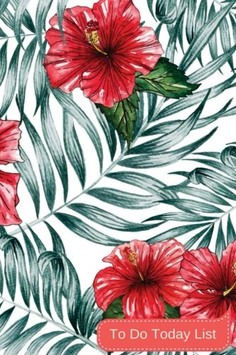 To Do Today List: Tropical Floral & Green Leaf : Daily Schedule &To Do Checklist (Small To Do Notebook),Things To Do Today - To Do Journal: 6