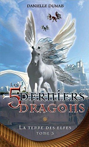 Télécharger en ligne Les cinq derniers dragons - 3: La terre des elfes pdf
