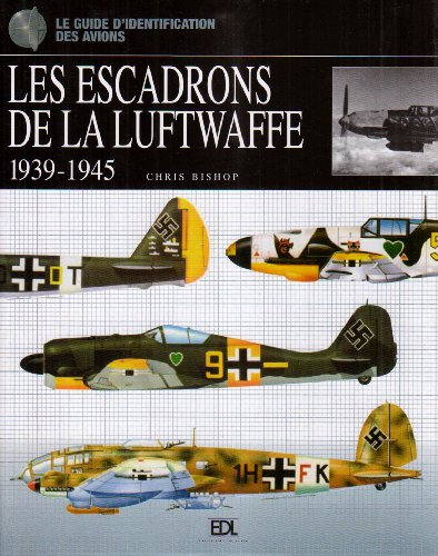 Les escadrons de la Luftwaffe : 1939-1945 par Chris Bishop