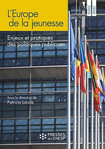 L'Europe de la jeunesse: Enjeux et pratiques des politiques publiques par Patricia Loncle