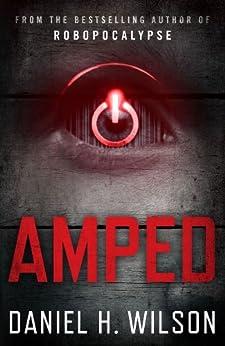Amped (English Edition) von [Wilson, Daniel H.]