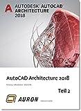 AutoCAD Architecture 2018 Teil 2: Grundlagen, Schulung, Selbststudium, Arbeitshilfe
