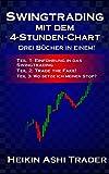 Swingtrading mit dem 4-Stunden-Chart 1-3: Drei Bücher in einem! Teil 1: Einführung in das Swingtrading Teil 2: Trade the Fake! Teil 2: Wo setze ich meinen Stop?