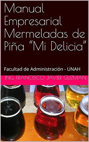 """Manual Empresarial  Mermeladas de Piña """"Mi Delicia"""": Facultad de Administración - UNAH por Ing. Francisco Javier Guzman"""