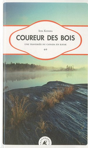 Coureur des bois : Une traversée du Canada en kayak