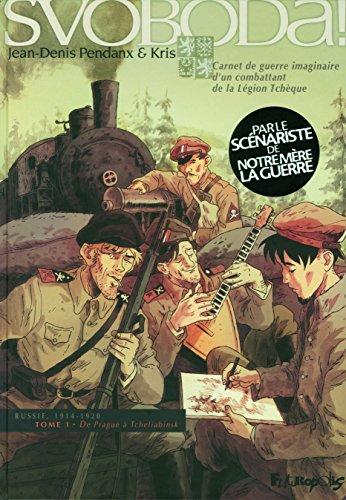 Svoboda ! (Tome 1-De Prague à Tcheliabinsk): Carnet de guerre imaginaire d'un combattant de la Légion Tchèque