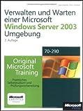 Verwalten und Warten einer Microsoft Windows Server 2003-Umgebung - Original Microsoft Training: Examen 70-290: Praktisches Selbststudium zu ... und Administration von Windows Server 2003