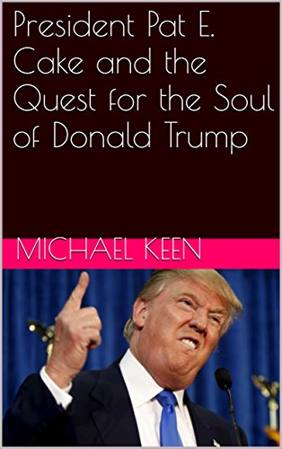 president-pat-e-cake-and-the-quest-for-the-soul-of-donald-trump-english-edition