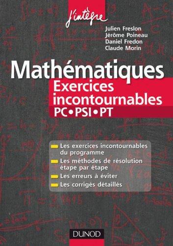 Mathmatiques Les exercices incontournables PC-PSI-PT: Mthodes dtailles, corrigs tape par tape, erreurs  viter