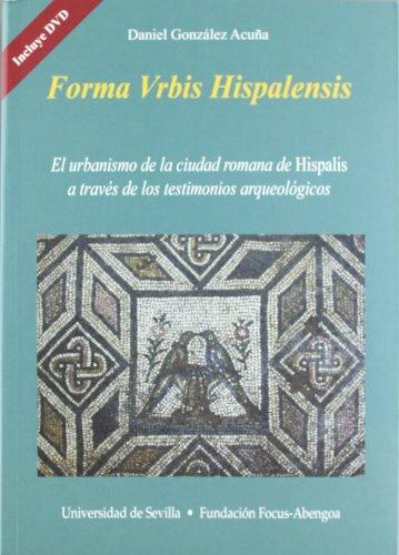 Forma Urbis Hispalensis.: El urbanismo de la ciudad romana de Hispalis a través de los testimonios arqueológicos (Colección Premios Focus-Abengoa y Premio Javier Benjumea Puigcerver)