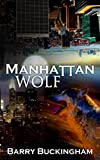 Manhattan Wolf 1 by B D Buckingham