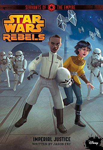 Star Wars Rebels Servants of the Empire: Imperial Justice by Jason Fry (2015-07-07)