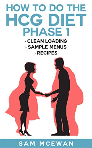HOW TO DO THE HCG DIET PHASE 1: Clean loading, recipes & sample menus (English Edition) (Hcg Phase 1)