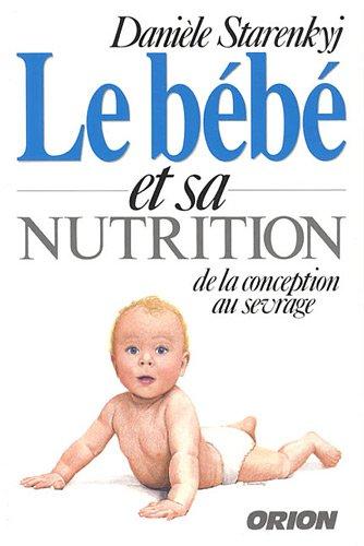 Le bébé et sa nutrition : De la conception au sevrage par Danièle Starenkyj