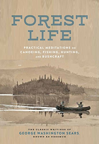 Forest Life: Practical Meditations on Canoeing, Fishing, Hunting, and Bushcraft (Classic Outdoors) (English Edition)