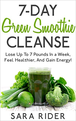 7-Day Green Smoothie Cleanse: Lose Up To 7 Pounds In