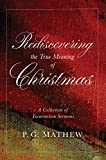 Rediscovering the True Meaning of Christmas: A Collection of Incarnation Sermons