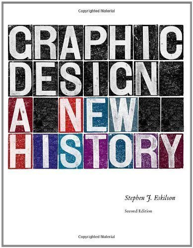 Graphic Design: A New History, second edition 2nd (second) Edition by Eskilson, Stephen J. published by Yale University Press (2012)