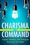 Charisma On Command: Inspire, Impress, and Energize Everyone You Meet by Charlie Houpert (2014-10-08)