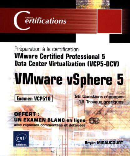 VMware vSphere 5 - Prparation  la certification VMware Certified Professional 5 - Data Center Virtualization (VCP5-DCV) - Examen VCP510 de Bryan MIRAUCOURT (19 aot 2013) Broch
