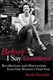 Before I Say Goodbye: Recollections and Observations from One Woman's Final Year by Ruth Picardie (2000-09-14) - Ruth Picardie