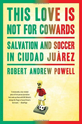 Portada del libro This Love Is Not For Cowards: Salvation and Soccer in Ciudad Ju??rez by Robert Andrew Powell (2013-04-09)