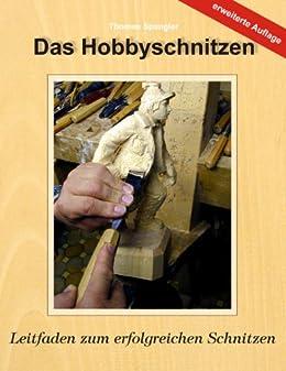 Das Hobbyschnitzen: Leitfaden zum erfolgreichen Schnitzen