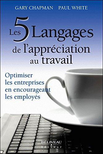 Les 5 langages d'appréciation dans le milieu de travail - Optimiser les entreprises en encourageant les employés par Gary Chapman & Paul White