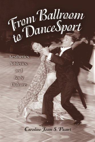 From Ballroom to DanceSport: Aesthetics, Athletics, and Body Culture (SUNY series in Communication Studies)