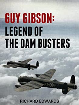 Guy Gibson: Legend of the Dam Busters (British Flying Legends Book 1) by [Edwards, Richard]