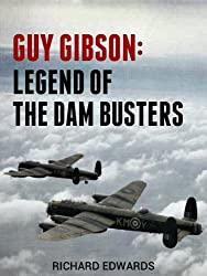 Guy Gibson: Legend of the Dam Busters (British Flying Legends Book 1)