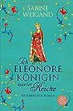 Ich, Eleonore, Königin zweier Reiche: Historischer Roman - Sabine Weigand