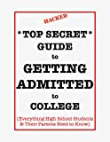 *Top Secret* Guide to GETTING ADMITTED to College: Everything High School Students & Their Parent Need to Know