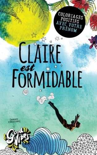 Claire est formidable: Coloriages positifs avec votre prénom
