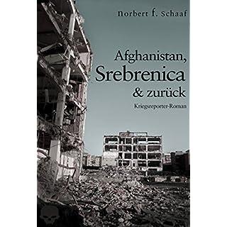 Afghanistan, Srebrenica & zurück: Ein Kriegsreporter-Roman aus Bosnien